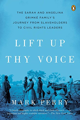 9780142001035: Lift Up Thy Voice: The Sarah and Angelina Grimké Family's Journey from Slaveholders to Civil Rights Leaders