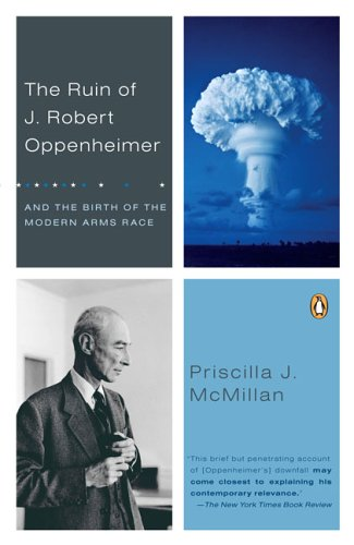 9780142001158: The Ruin of J. Robert Oppenheimer: And the Birth of the Modern Arms Race