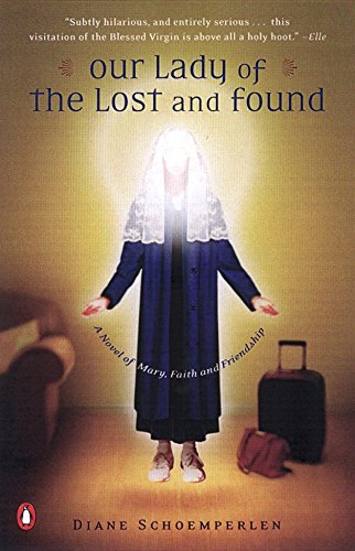 9780142001325: Our Lady of the Lost and Found: A Novel of Mary, Faith, and Friendship