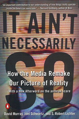 9780142001462: It Ain't Necessarily So: How the Media Remake Our Picture of Reality