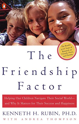 The Friendship Factor: Helping Our Children Navigate: Rubin, Kenneth; Thompson,