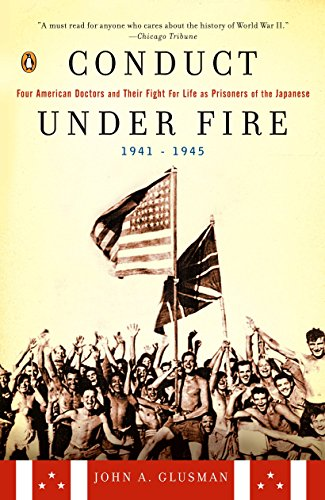 9780142002223: Conduct Under Fire: Four American Doctors and Their Fight for Life as Prisoners of the Japanese, 1941-1945