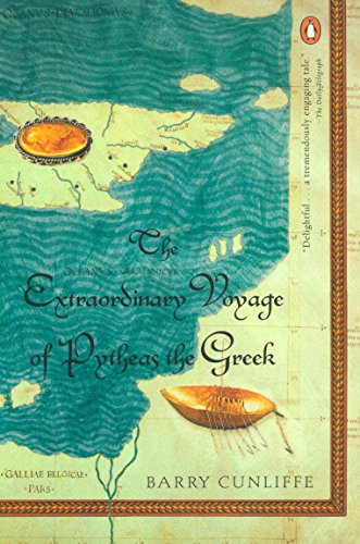 The Extraordinary Voyage of Pytheas the Greek: Cunliffe, Barry