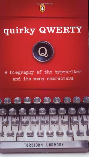 9780142002704: Quirky Qwerty: A Biography of the Typewriter & Its Many Characters