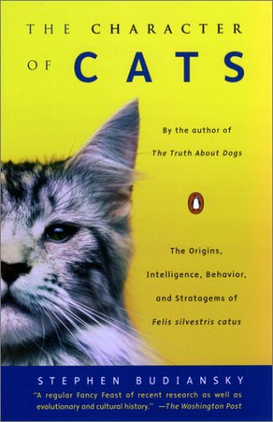 9780142002810: The Character of Cats: The Origins, Intelligence, Behavior, and Stratagems of Felis Silvestris Catus
