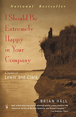 9780142003718: I Should Be Extremely Happy in Your Company: A Novel of Lewis and Clark