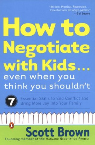 9780142003985: How to Negotiate with Kids . . . Even When You Think You Shouldn't: Seven Essential Skills to End Conflict and Bring More Joy into Your Family
