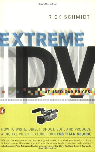9780142004357: Extreme DV at Used-car Prices: How to Write, Direct, Shoot, Edit, and Produce a Digital Video