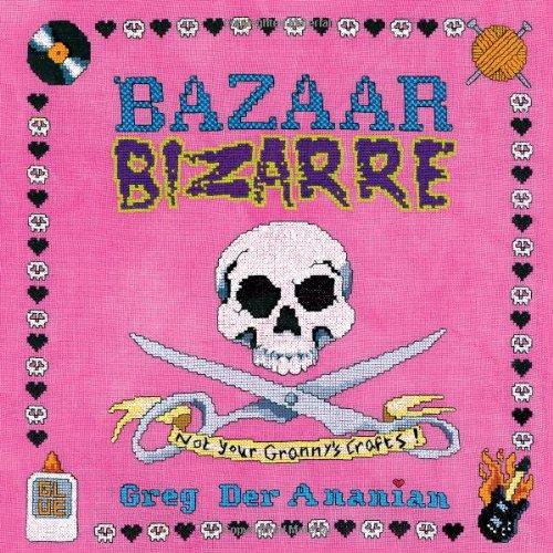 9780142005064: Bazaar Bizarre: Not Your Granny's Crafts