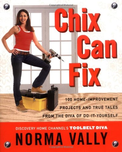 9780142005071: Chix Can Fix: 100 Home-Improvement Projects and True Tales from the Diva of Do-It-Yourself