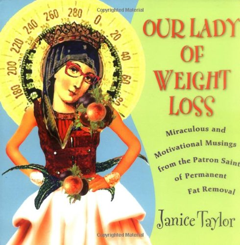 9780142005088: Our Lady of Weight Loss: Miraculous and Motivational Musings from the Patron Saint of Permanent Fat Removal