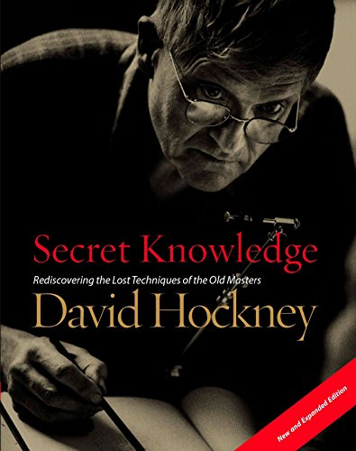 Secret Knowledge Rediscovering the Lost Techniques of the Old Masters: Hockney, David