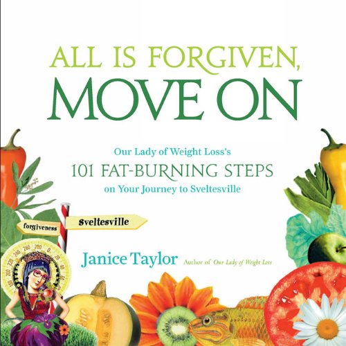 9780142005248: All Is Forgiven, Move On: Our Lady of Weight Loss's 101 Fat-Burning Steps on Your Journey to Sveltesville