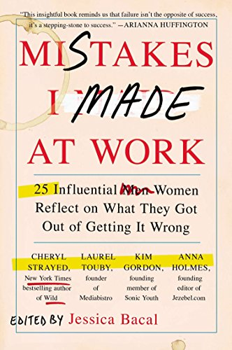 9780142180570: Mistakes I Made at Work: 25 Influential Women Reflect on What They Got Out of Getting It Wrong