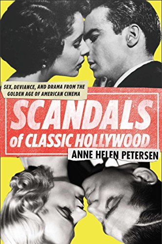 Scandals of Classic Hollywood: Sex, Deviance, and Drama from the Golden Age of American Cinema: ...