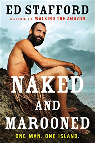 Naked and Marooned: One Man. One Island.: Stafford, Ed