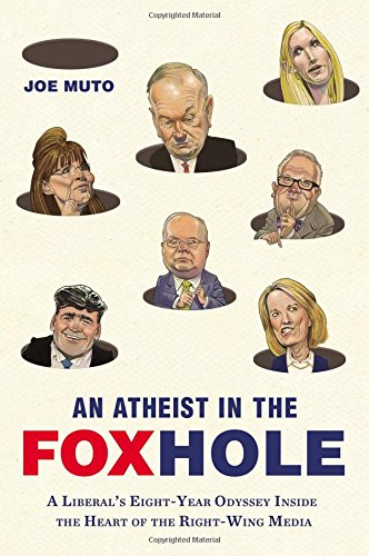 9780142181010: An Atheist in the Foxhole: A Liberal's Eight-Year Odyssey Inside the Heart of the Right-Wing Media