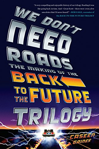9780142181539: We Don't Need Roads: The Making of the Back to the Future Trilogy