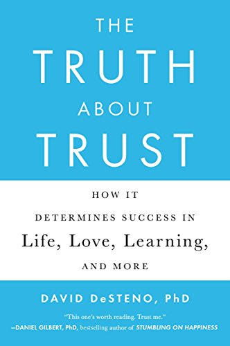 The Truth About Trust: How It Determines: DeSteno, David