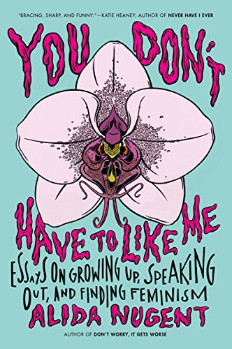 9780142181683: You Don't Have to Like Me: Essays on Growing Up, Speaking Out, and Finding Feminism