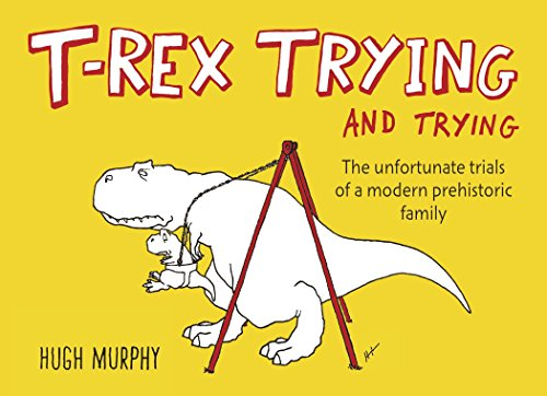 9780142181706: T-Rex Trying and Trying: The Unfortunate Trials of a Modern Prehistoric Family