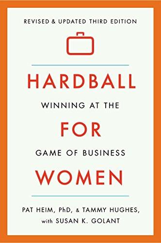 Hardball for Women: Winning at the Game of Business: Third Edition: Heim, Pat; Hughes, Tammy; ...
