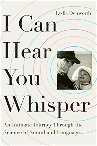 9780142181867: I Can Hear You Whisper: An Intimate Journey Through the Science of Sound and Language