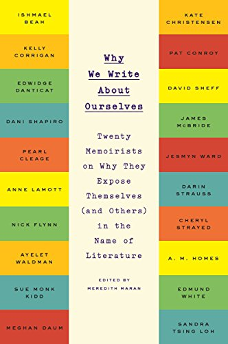 9780142181973: Why We Write about Ourselves: Twenty Memoirists on Why They Expose Themselves (and Others) in the Name of Literature