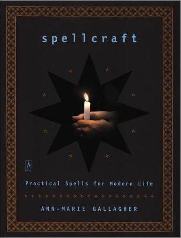 Spellcraft: Practical Spells for Modern Life: Gallagher, Ann-Marie