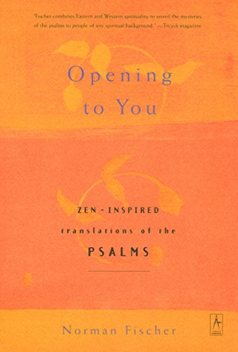 Opening to You: Zen-Inspired Translations of the Psalms: Fischer, Norman