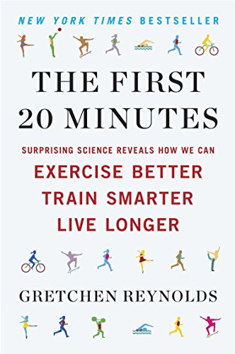 9780142196755: The First 20 Minutes: Surprising Science Reveals How We Can Exercise Better, Train Smarter, Live Longer