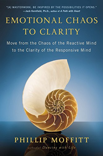 9780142196762: Emotional Chaos to Clarity: Move from the Chaos of the Reactive Mind to the Clarity of the Responsive Mind