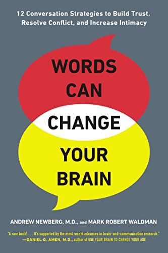 Words Can Change Your Brain: 12 Conversation Strategies to Build Trust, Resolve Conflict, and Increase Intima cy (0142196770) by Andrew Newberg; Mark Robert Waldman