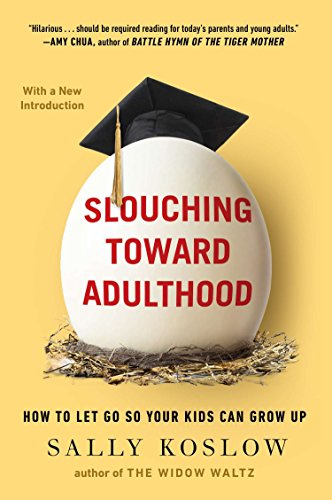 9780142196823: Slouching Toward Adulthood: How to Let Go So Your Kids Can Grow Up
