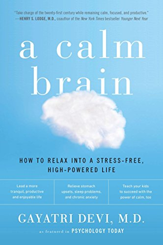 9780142196861: A Calm Brain: How to Relax into a Stress-Free, High-Powered Life