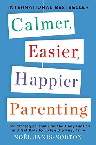 9780142196922: Calmer, Easier, Happier Parenting: Five Strategies That End the Daily Battles and Get Kids to Listen the First Time