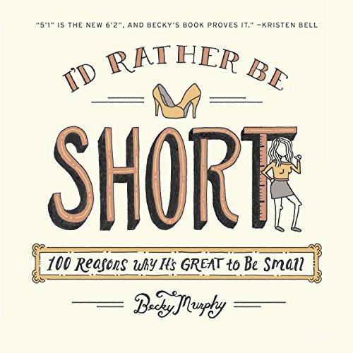 9780142196984: I'd Rather Be Short: 100 Reasons Why It's Great to Be Small