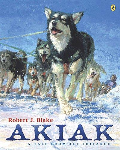 Akiak: A Tale From the Iditarod: Blake, Robert J.