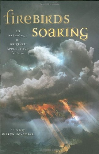 Firebirds Soaring : An Anthology of Original Speculative Fiction - Nancy Farmer; Nancy Springer; Jane Yolen; Sharyn November