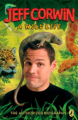 9780142414033: Jeff Corwin: A Wild Life: The Authorized Biography