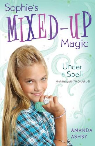 Sophie's Mixed-Up Magic: Under a Spell: Book 2: Ashby, Amanda