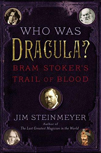 Who Was Dracula? : Bram Stoker's Trail: Jim Steinmeyer