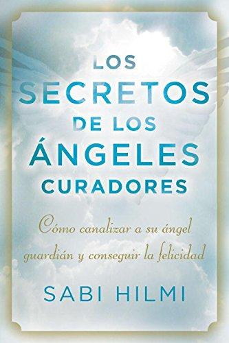 9780142425671: Los Secretos de los Angeles Curadores: Como Canalizar A su Angel Guardian y Conseguir la Felicidad