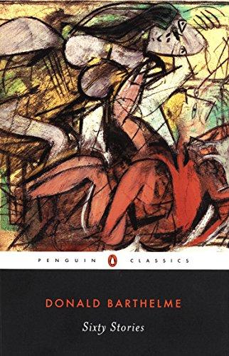 Sixty Stories: Barthelme, Donald