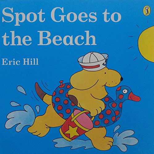 Spot Goes to the Beach: Eric Hhill
