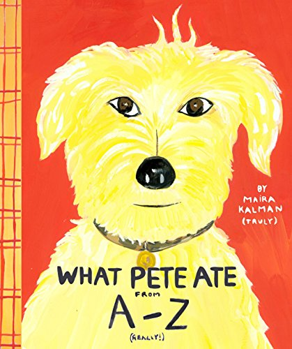 9780142501597: What Pete Ate from a to Z: Where We Explore the English Alphabet (In Its Entirety) in Which a Certain Dog Devours a Myriad of Items Which He Should Not