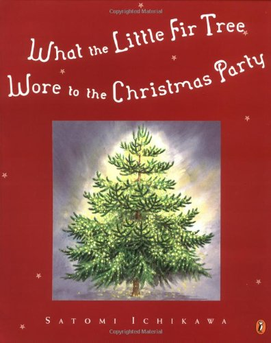 What the Little Fir Tree Wore to the Christmas Party (9780142501603) by Ichikawa, Satomi