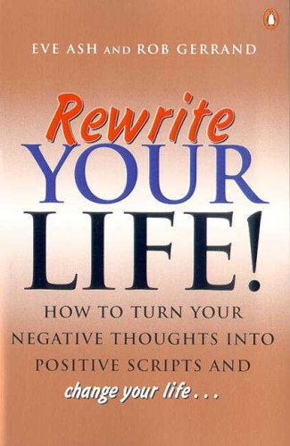Rewrite Your Life!: How to Turn Your: Eve Ash; Rob
