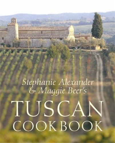 9780143001577: Stephanie Alexander And Maggie Beers Tuscan Cookbook: Recipes And Reminiscenes From Their Italian Cooking School