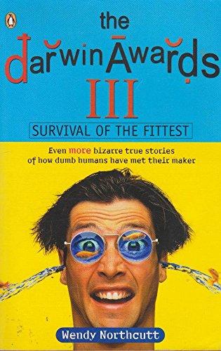 9780143001980: The Darwin Awards III: Even More Bizarre True Stories of How Dumb Humans Have Met Their Maker